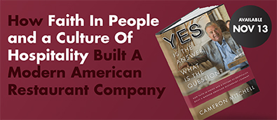 An image about Cameron Mitchell's new book How faith in people and a culture of hospitality built a modern American restaurant company Yes is the Answer, What is the Question is available November 13