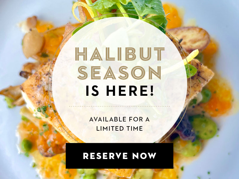 Halibut season is here! Available for a limited time. Reserve Now